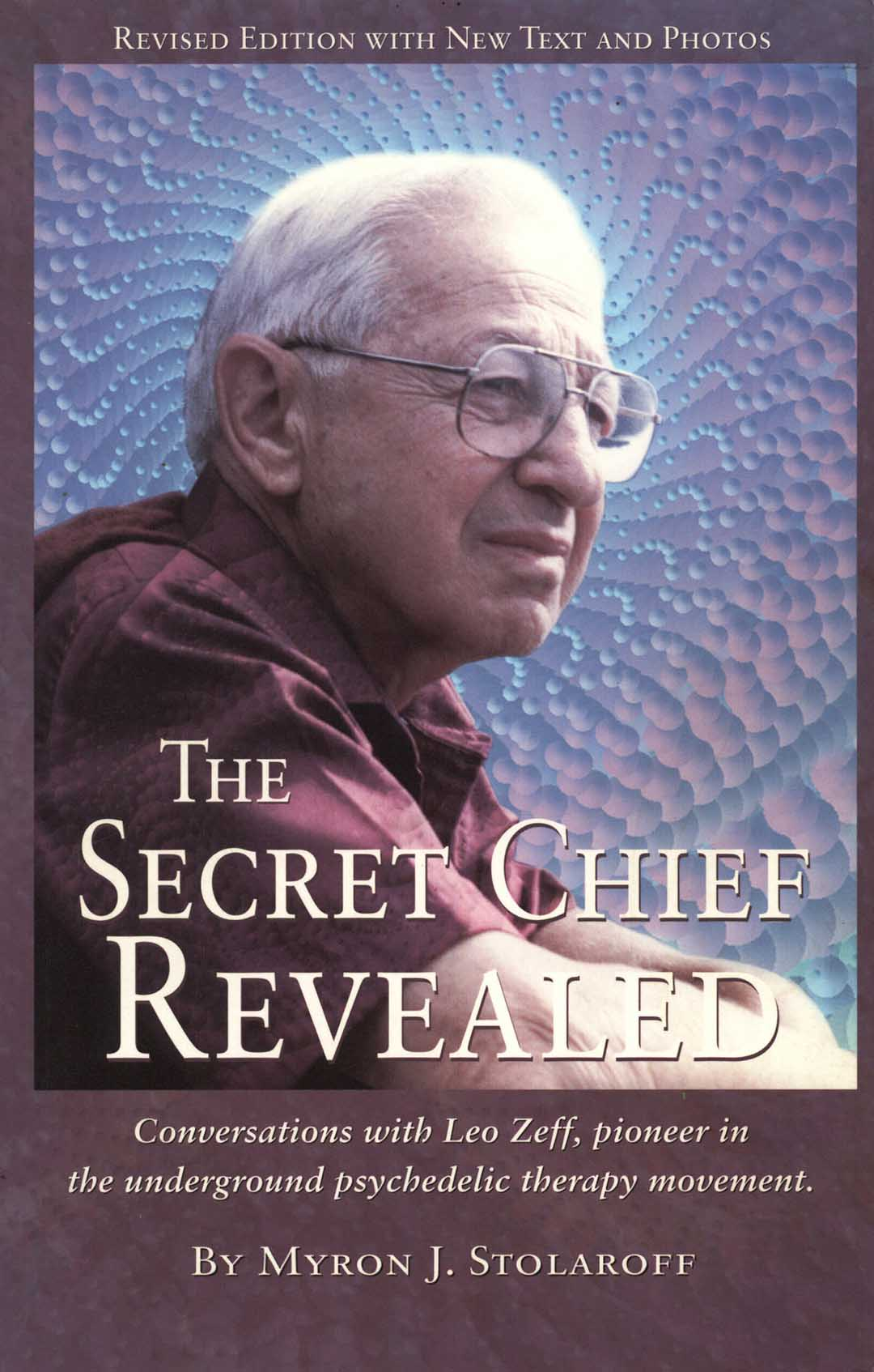 The Secret Chief Revealed: Conversations With Leo Zeff, Pioneer in the Underground  Psychedelic Therapy Movement (Revised Edition)