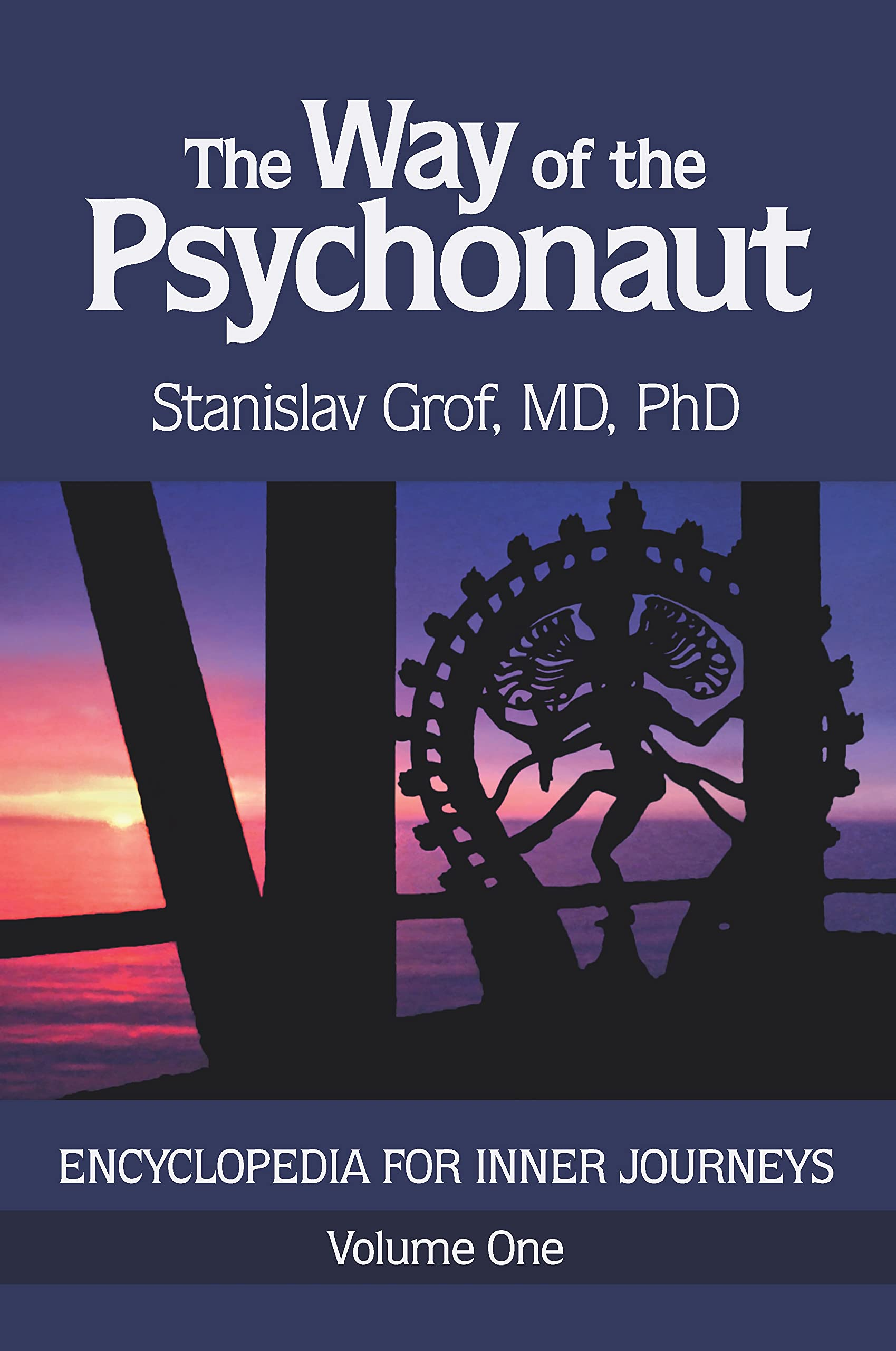 The Way of the Psychonaut:  Encyclopedia for Inner Journeys (Volume One)