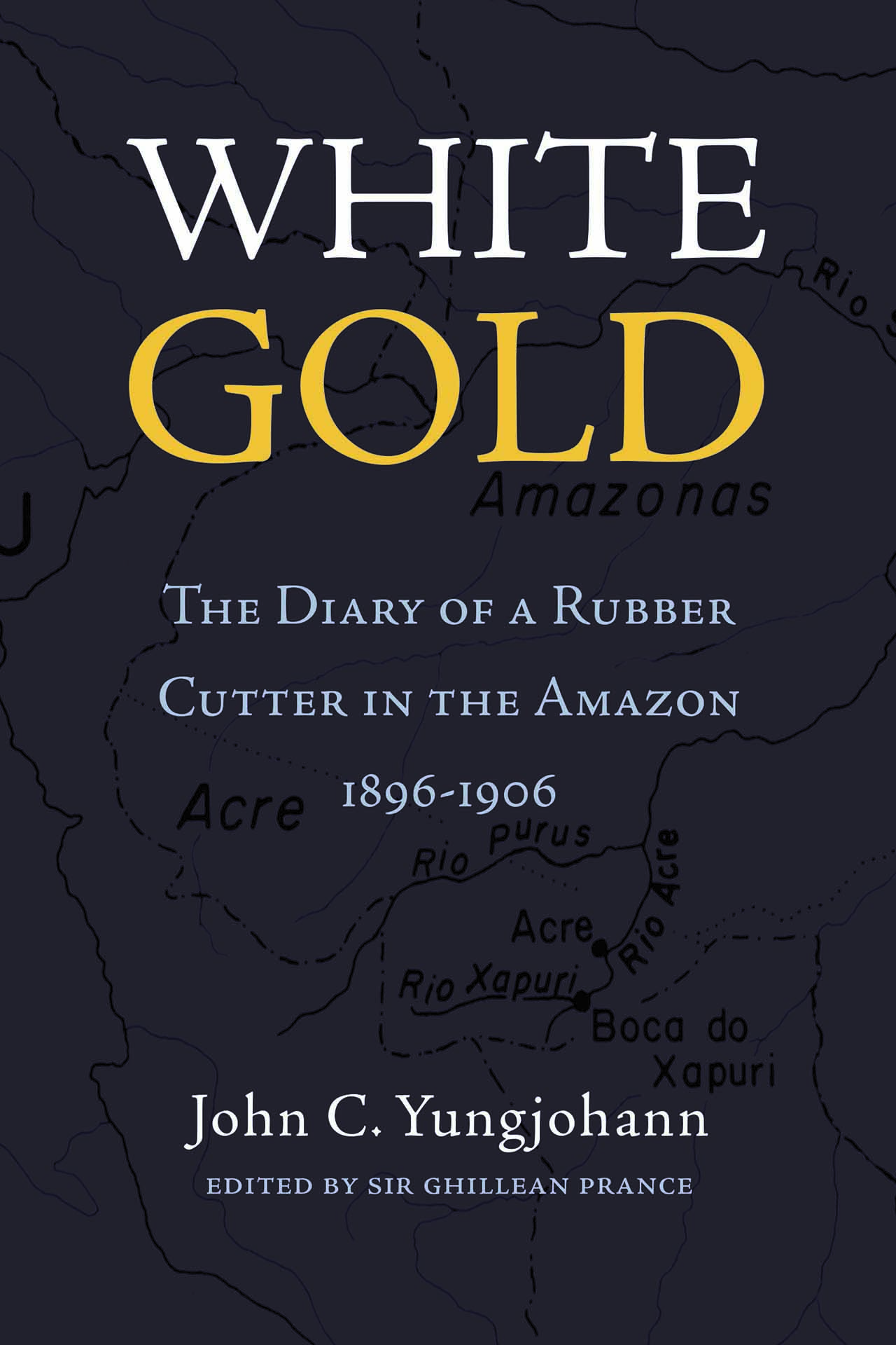 White Gold: the Diary of a Rubber Cutter in the Amazon