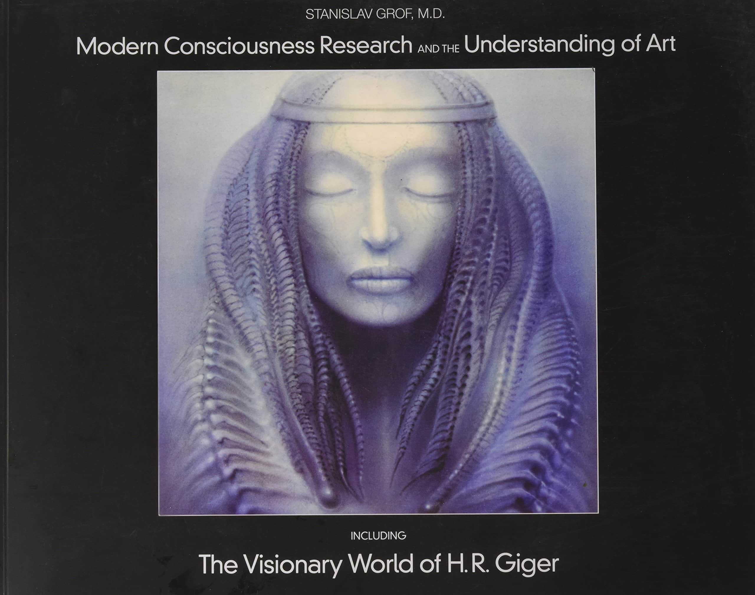 Modern Consciousness Research and the Understanding of Art,  Including The Visionary World of H.R. Giger