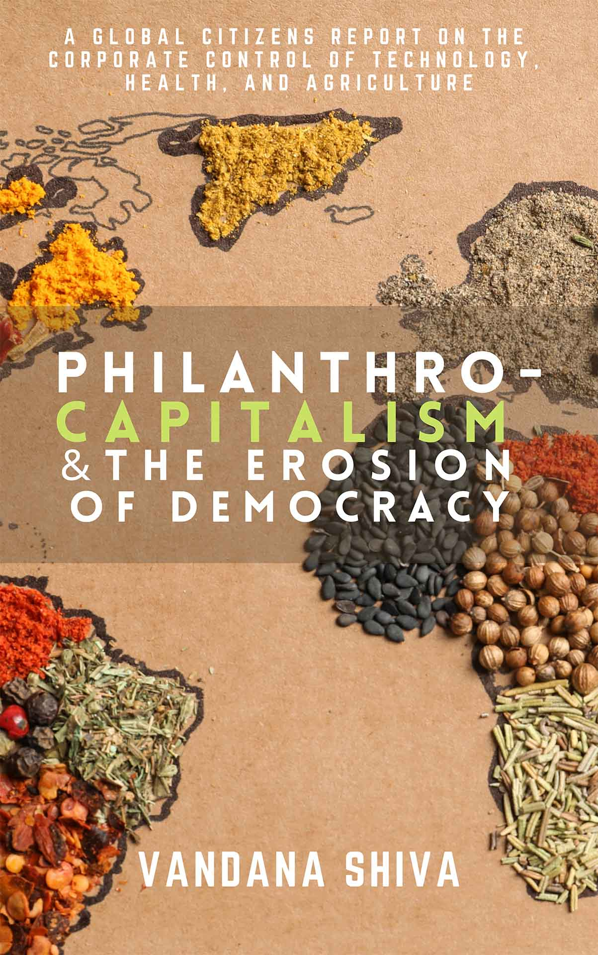 Philanthrocapitalism and the Erosion of Democracy: A Global Citizens Report on the Corporate Control of Technology, Health, and Agriculture